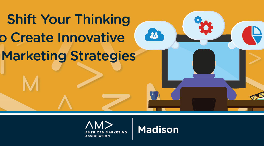 Shift Your Thinking to Create Innovative Marketing Strategies